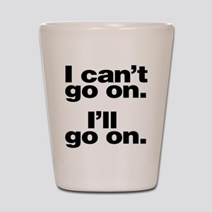 I can't go on Shot Glass
