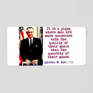It Is A Place Where Men - Lyndon Johnson Aluminum