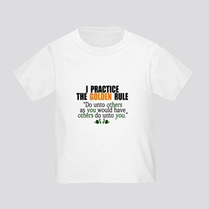 I practice the GOLDEN RULE Toddler T-Shirt