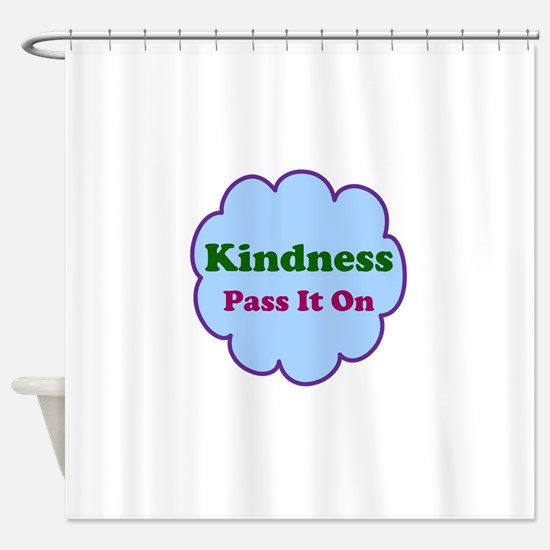 Kindness Pass It On Shower Curtain
