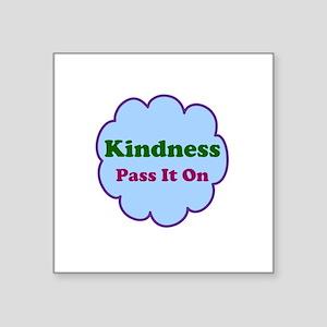 "Kindness Pass It On Square Sticker 3"" x 3"""