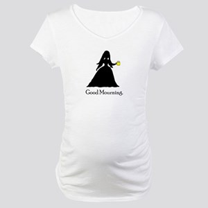 Good Mourning 1 Maternity T-Shirt