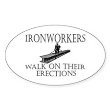 Ironworkers Walk on thier Ere Oval Sticker