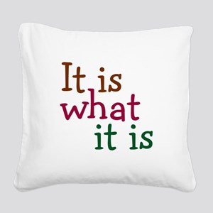 It is what it is Square Canvas Pillow
