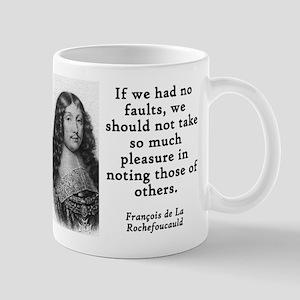If We Had No Faults - Francois de la Rochefoucauld
