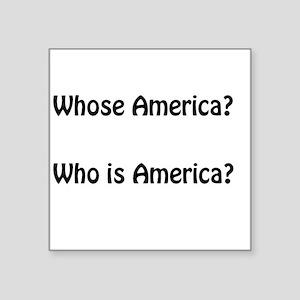 """Whose America, Who Is America? Square Sticker 3"""" x"""