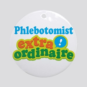 Phlebotomist Extraordinaire Ornament (Round)
