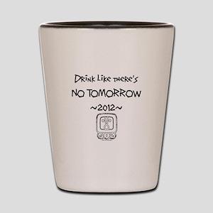 Drink Like Theres No Tomorrow Shot Glass