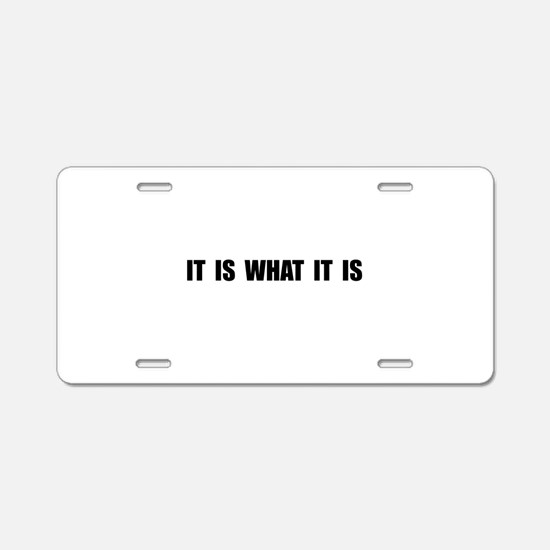 It Is What It Is Aluminum License Plate