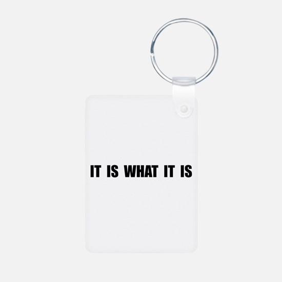 It Is What It Is Keychains