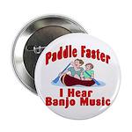 Paddle Faster I Hear Banjo Mu Button