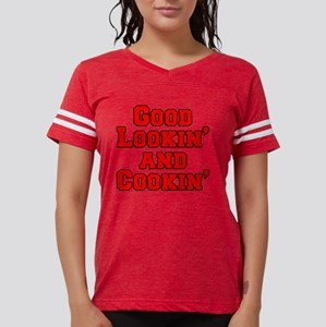 Good Lookin And Cookin funny Womens Football Shirt