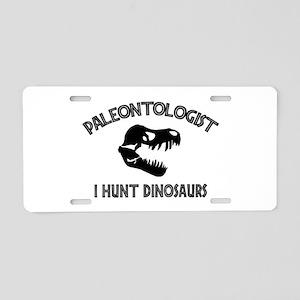 Paleontologist I Hunt Dinosaurs Aluminum License P