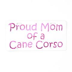 Proud Mom of a Cane Corso Aluminum License Plate