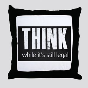 Think while it's still legal Throw Pillow