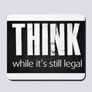 Think while it's still legal Mousepad