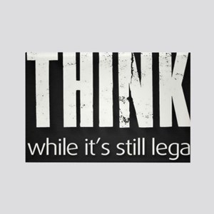 Think while it's still legal Rectangle Magnet