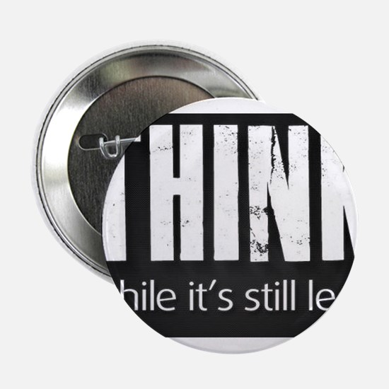 """Think while it's still legal 2.25"""" Button"""