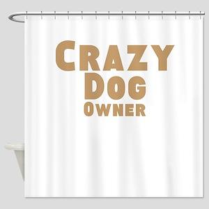 Crazy Dog Owner Shower Curtain