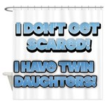 I Dont Get Scared 1 Shower Curtain