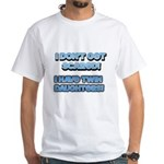 I Dont Get Scared 1 White T-Shirt