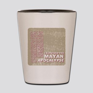 I Survived the Mayan Apocalypse Shot Glass
