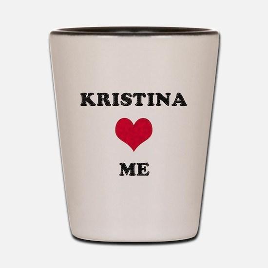 Kristina Loves Me Shot Glass