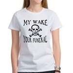 My Wake, Your Funeral Women's T-Shirt