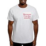 Because I'm The coach Ash Grey T-Shirt