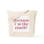 Because I'm The coach Tote Bag