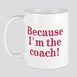 Because I'm The coach Mug