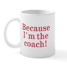 Because I'm The coach Mug