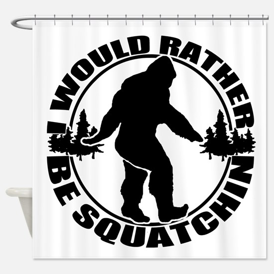 Rather be Squatchin Shower Curtain