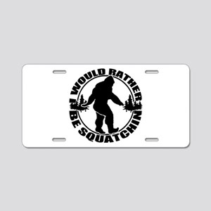 Rather be Squatchin Aluminum License Plate