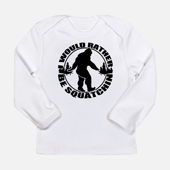 Rather be Squatchin Long Sleeve Infant T-Shirt