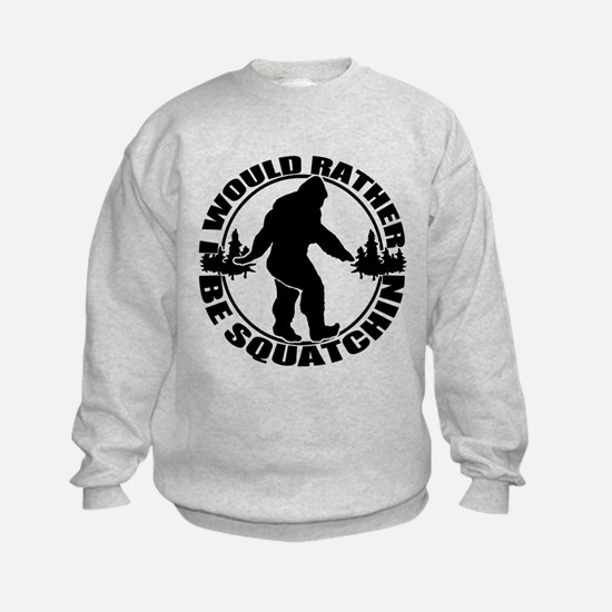 Rather be Squatchin Sweatshirt