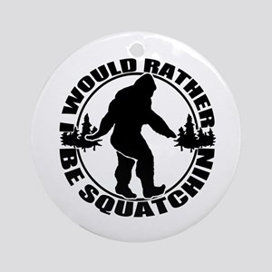 Rather be Squatchin Ornament (Round)