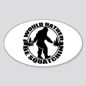 Rather be Squatchin Sticker (Oval)