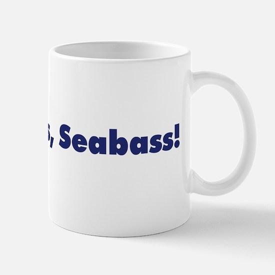 Kick his ass, Seabass! Mug