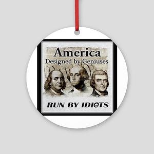 America Designed By Geniuses Run By Idiots Ornamen