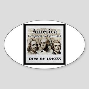 America Designed By Geniuses Run By Idiots Sticker