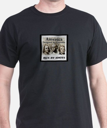 America Designed By Geniuses Run By Idiots T-Shirt