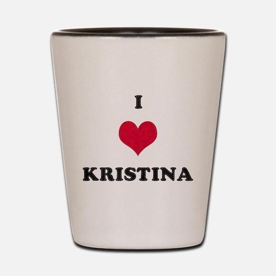 I Love Kristina Shot Glass