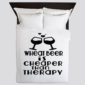 Wheat Beer Is Cheaper Than Therapy Queen Duvet