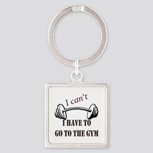 I cant, I have to go to the gym Square Keychain