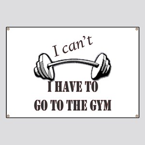 I cant, I have to go to the gym Banner