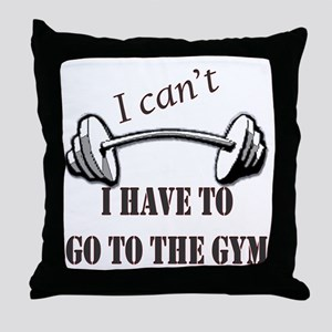 I cant, I have to go to the gym Throw Pillow