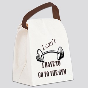 I cant, I have to go to the gym Canvas Lunch Bag