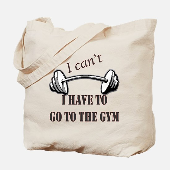 I cant, I have to go to the gym Tote Bag