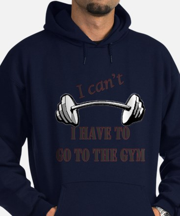 I cant, I have to go to the gym Hoodie (dark)